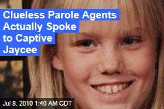 Clueless Parole Agents Actually Spoke to Captive Jaycee