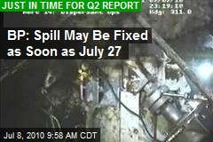 BP: Spill May Be Fixed as Soon as July 27