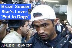 Brazil Soccer Star's Lover 'Fed to Dogs'