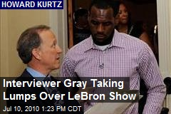 Interviewer Gray Taking Lumps Over LeBron Show