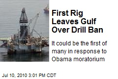 First Rig Leaves Gulf Over Drill Ban