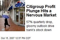 Citigroup Profit Plunge Hits a Nervous Market