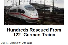 Hundreds Rescued From 122° German Trains