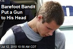 Barefoot Bandit Put a Gun to His Head