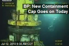 BP: New Containment Cap Goes on Today