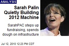 Sarah Palin Quietly Building 2012 Machine