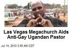 Las Vegas Megachurch Aids Anti-Gay Ugandan Pastor