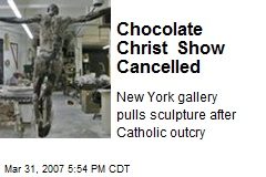 Chocolate Christ Show Cancelled