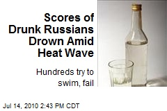 Scores of Drunk Russians Drowning Amid Heat Wave