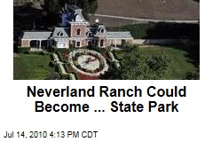 Neverland Ranch Could Become ... State Park