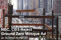 NBC, CBS Reject Ground Zero Mosque Ad