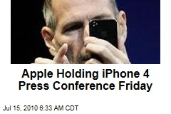 Apple Holding iPhone 4 Press Conference Friday