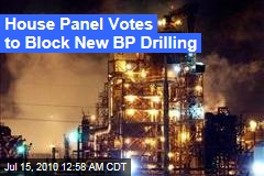 House Panel Votes to Block New BP Drilling