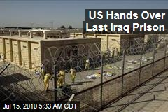 US Hands Over Last Iraq Prison