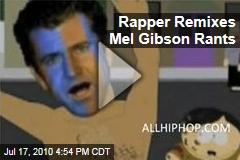 Rapper Remixes Mel Gibson Rants