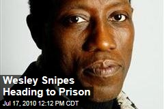 Wesley Snipes Heading to Prison