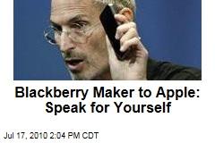 Blackberry Maker to Apple: Speak for Yourself