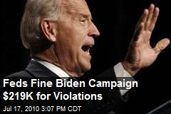 Feds Fine Biden Campaign $219K for Violations