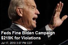 Feds Fine Biden Campaign $219K for Violations