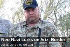 The Neo-Nazi Who Patrols the Ariz. Border