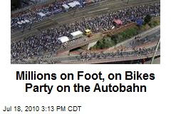 Millions on Foot, on Bikes Party on the Autobahn