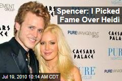 Spencer: I Picked Fame Over Heidi