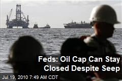 Feds: Oil Cap Can Stay Closed Despite Seep