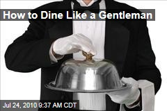 How to Dine Like a Gentleman