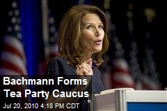 Bachmann Forms Tea Party Caucus