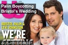Palin Boycotting Bristol's Wedding