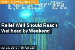 Relief Well Should Reach Wellhead by Weekend