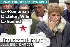 Ex-Romanian Dictator, Wife Exhumed