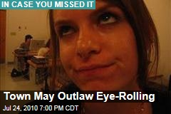 Town May Outlaw Eye-Rolling