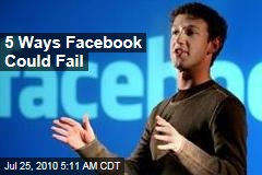 5 Ways Facebook Could Fail