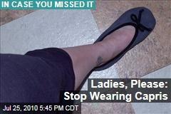 Ladies, Please: Stop Wearing Capris