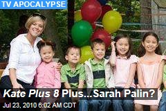 Kate Plus 8 Plus...Sarah Palin?