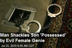 "Saudi Man Shackles ""Genie-Possessed"" Son"
