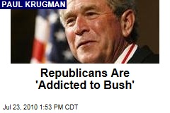 Republicans Are 'Addicted to Bush'