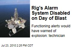 Rig's Alarm System Disabled on Day of Blast