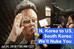 N. Korea to US, South Korea: We'll Nuke You