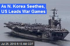 As N. Korea Seethes, US Leads War Games