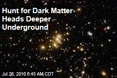 Hunt for Dark Matter Heads Deeper Underground