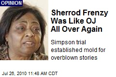 Sherrod Frenzy Was Like OJ All Over Again