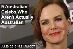 9 Australian Celebs Who Actually Aren't Australian