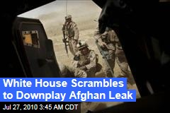 White House Scrambles to Downplay Afghan Leak