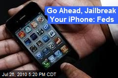 Go Ahead, Jailbreak Your iPhone: Feds