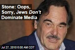 Stone: Oops, Sorry, Jews Don't Dominate Media