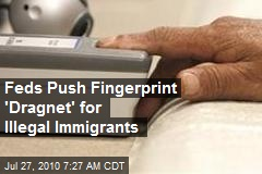 Feds Push Fingerprint 'Dragnet' for Illegal Immigrants