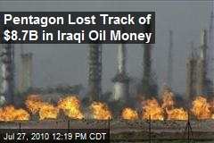 Pentagon Lost Track of $8.7B in Iraqi Oil Money