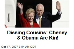 Dissing Cousins: Cheney & Obama Are Kin!
